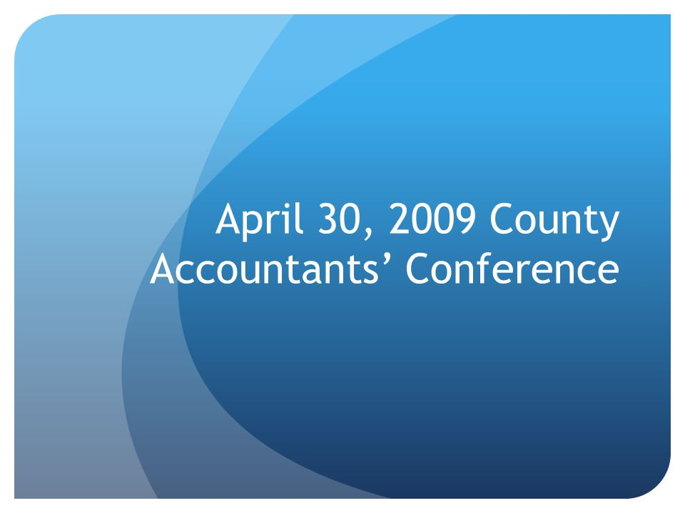 April 30, 2009 County Accountants' Conference