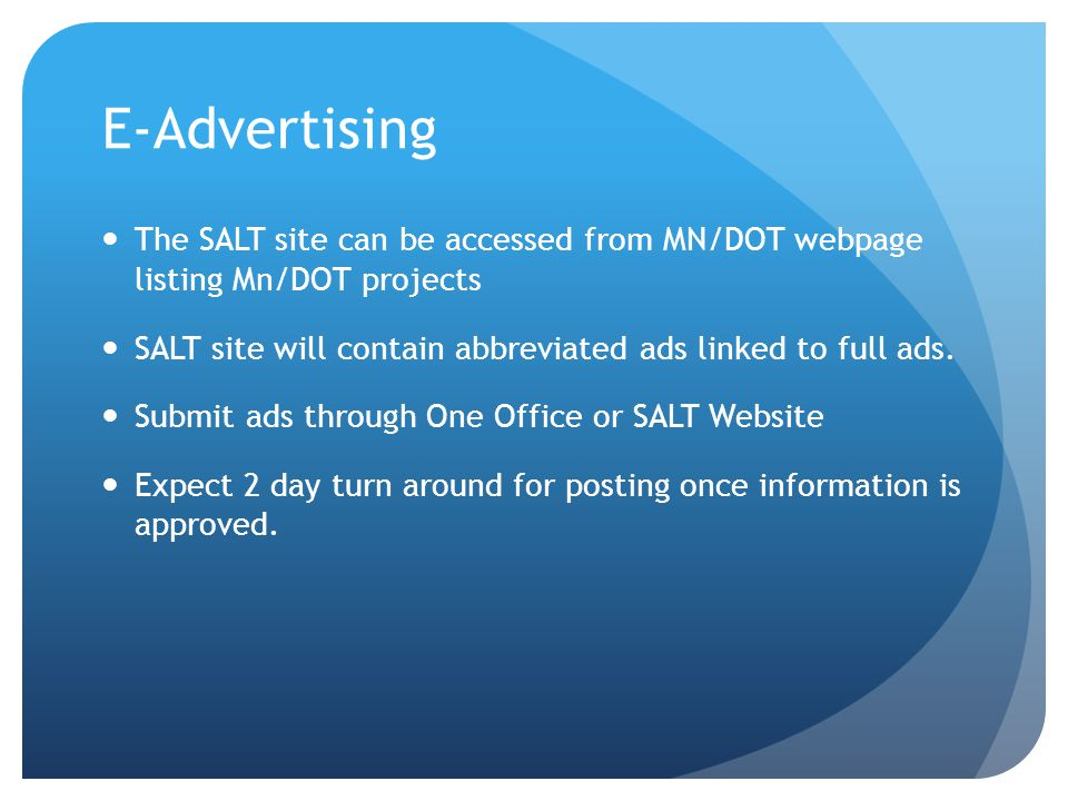 E-Advertising The SALT site can be accessed from MN/DOT webpage listing Mn/DOT projects SALT site will contain abbreviated ads linked to full ads.