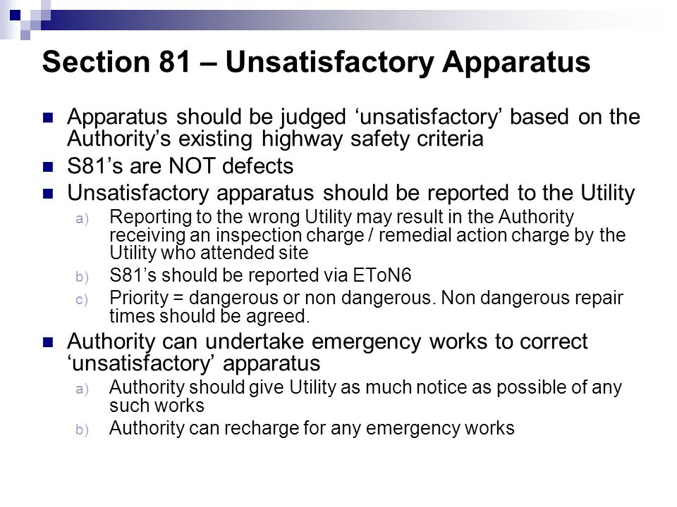 Section 81 – Unsatisfactory Apparatus Apparatus should be judged 'unsatisfactory' based on the Authority's existing highway safety criteria S81's are