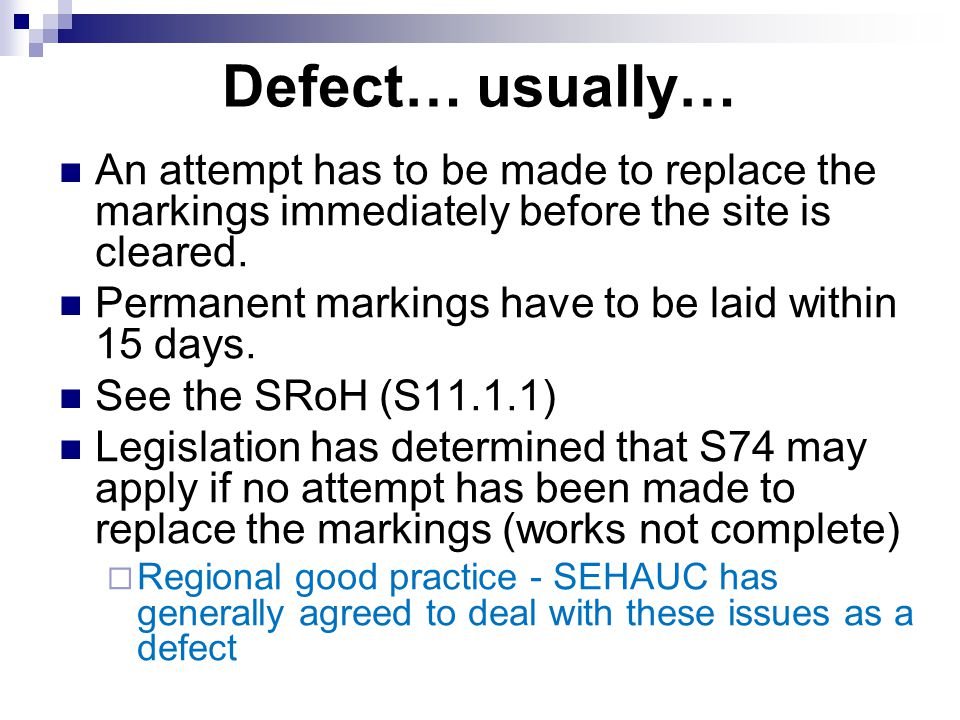 Defect… usually… An attempt has to be made to replace the markings immediately before the site is cleared.