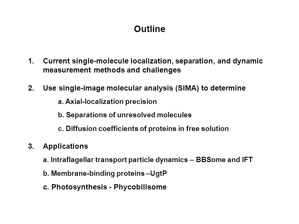 Outline 1.Current single-molecule localization, separation, and dynamic measurement methods and challenges 2.Use single-image molecular analysis (SIMA) to determine a.