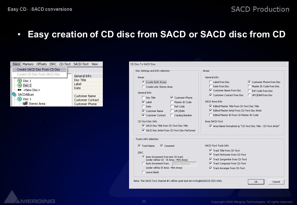 20 SACD Production Easy CD↔SACD conversions Easy creation of CD disc from SACD or SACD disc from CD