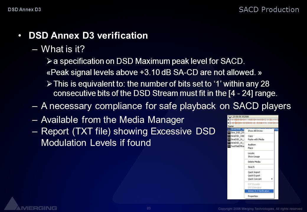 23 SACD Production DSD Annex D3 DSD Annex D3 verification –What is it?  a specification on DSD Maximum peak level for SACD. «Peak signal levels above