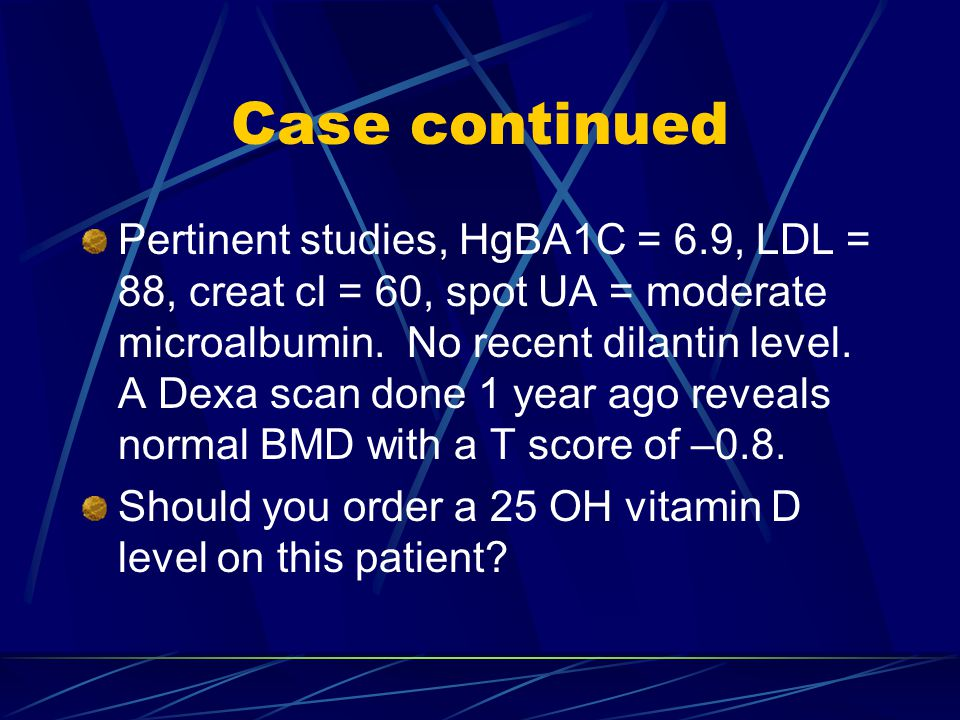 Case continued Pertinent studies, HgBA1C = 6.9, LDL = 88, creat cl = 60, spot UA = moderate microalbumin.