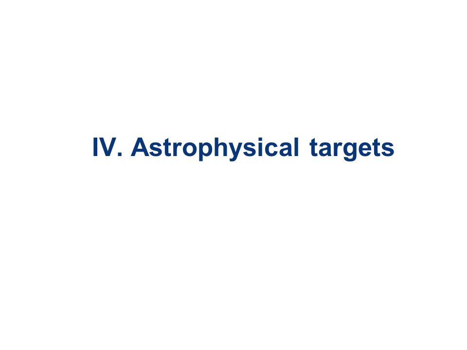 IV. Astrophysical targets