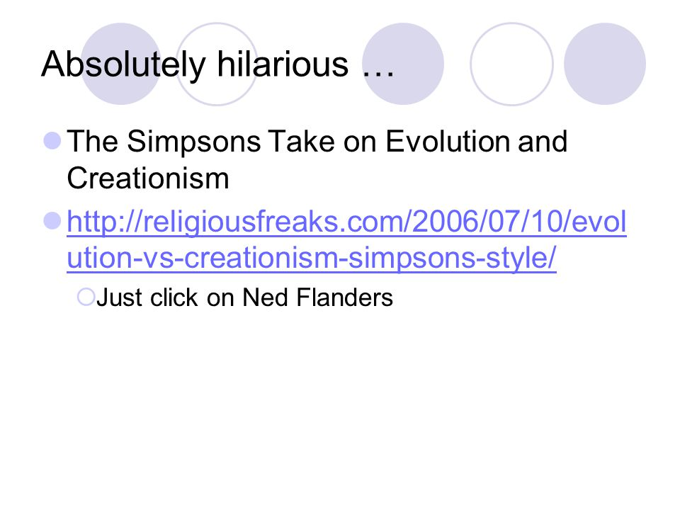 Absolutely hilarious … The Simpsons Take on Evolution and Creationism http://religiousfreaks.com/2006/07/10/evol ution-vs-creationism-simpsons-style/