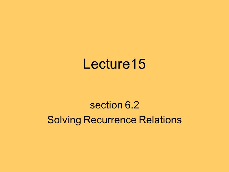 Lecture15 section 6.2 Solving Recurrence Relations
