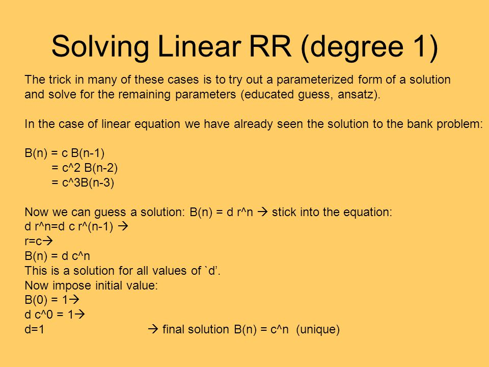 Solving Linear RR (degree 1) The trick in many of these cases is to try out a parameterized form of a solution and solve for the remaining parameters