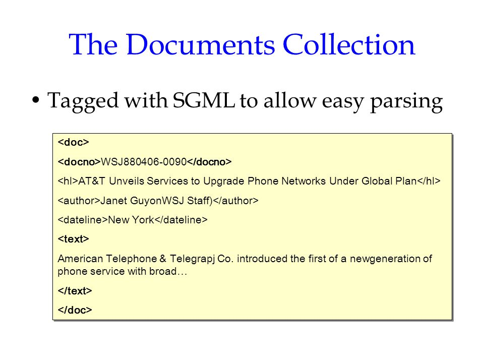 The Documents Collection Tagged with SGML to allow easy parsing WSJ880406-0090 AT&T Unveils Services to Upgrade Phone Networks Under Global Plan Janet GuyonWSJ Staff) New York American Telephone & Telegrapj Co.