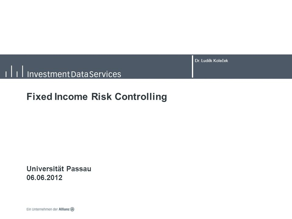 Dr. Luděk Koleček Fixed Income Risk Controlling Universität Passau