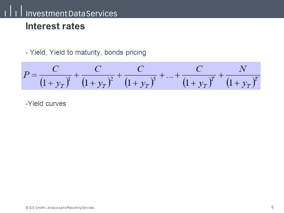 © IDS GmbH – Analysis and Reporting Services 6 6 Interest rates - Yield, Yield to maturity, bonds pricing -Yield curves