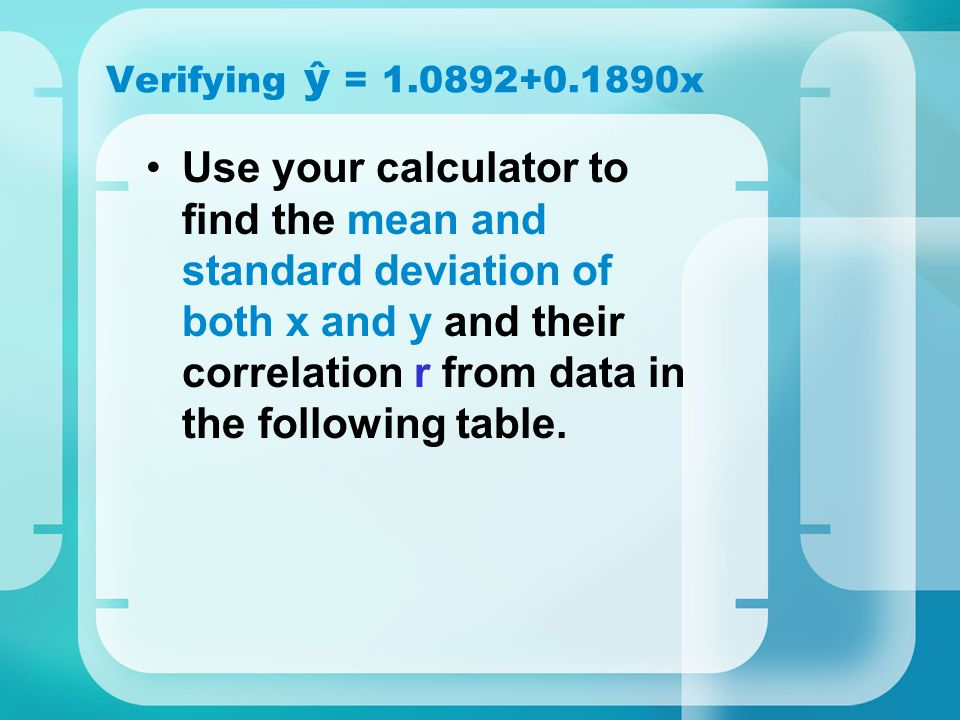Verifying ŷ = 1.0892+0.1890x Use your calculator to find the mean and standard deviation of both x and y and their correlation r from data in the foll