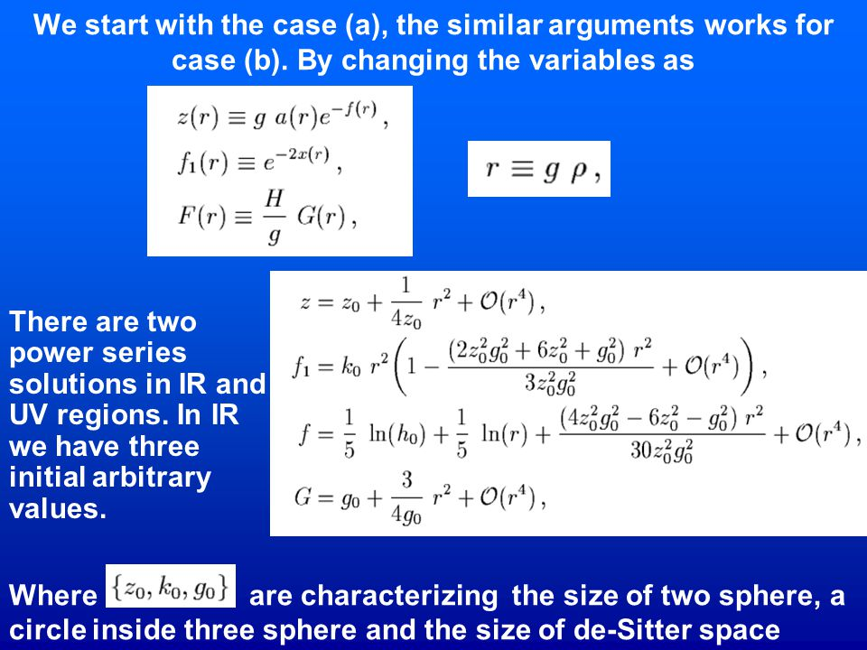 We start with the case (a), the similar arguments works for case (b). By changing the variables as There are two power series solutions in IR and UV r