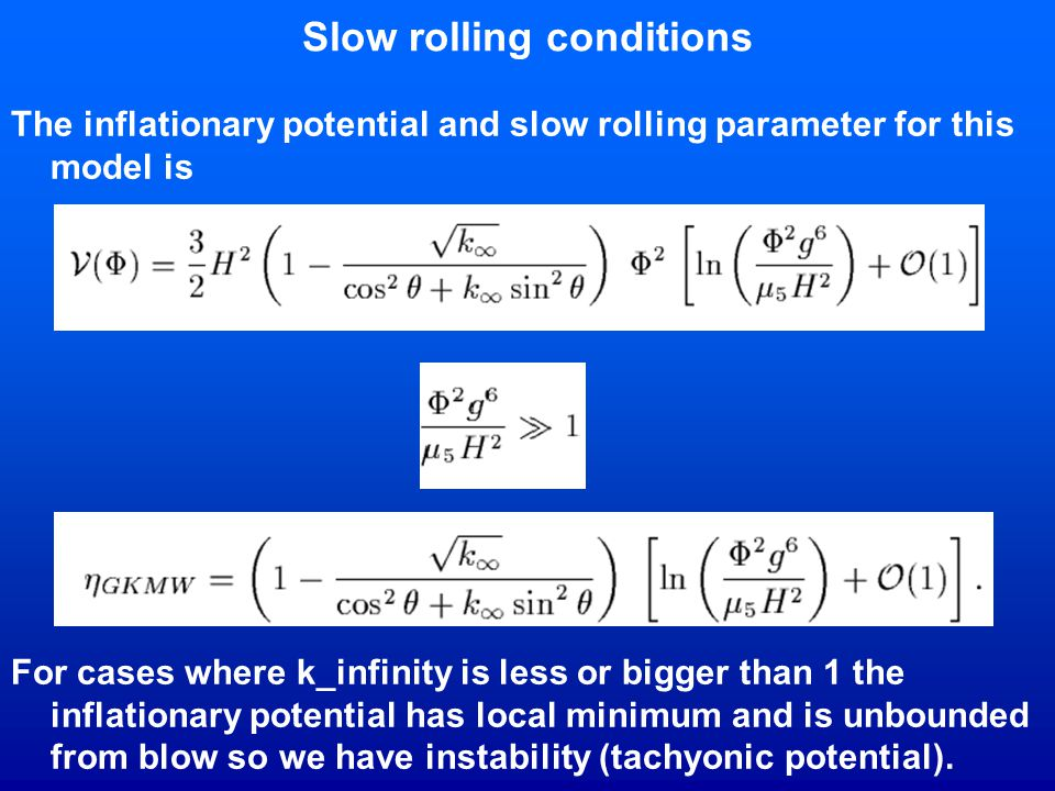 Slow rolling conditions The inflationary potential and slow rolling parameter for this model is For cases where k_infinity is less or bigger than 1 th