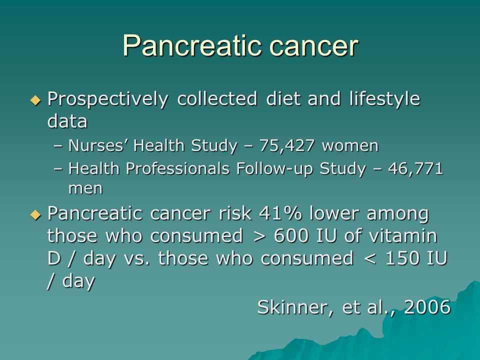 Pancreatic cancer  Prospectively collected diet and lifestyle data –Nurses' Health Study – 75,427 women –Health Professionals Follow-up Study – 46,77