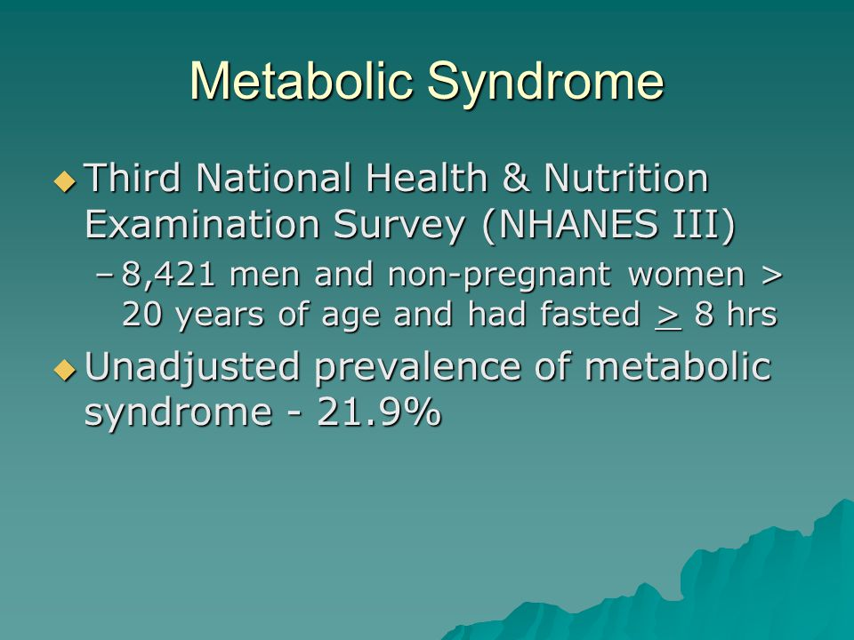 Metabolic Syndrome  Third National Health & Nutrition Examination Survey (NHANES III) –8,421 men and non-pregnant women > 20 years of age and had fas