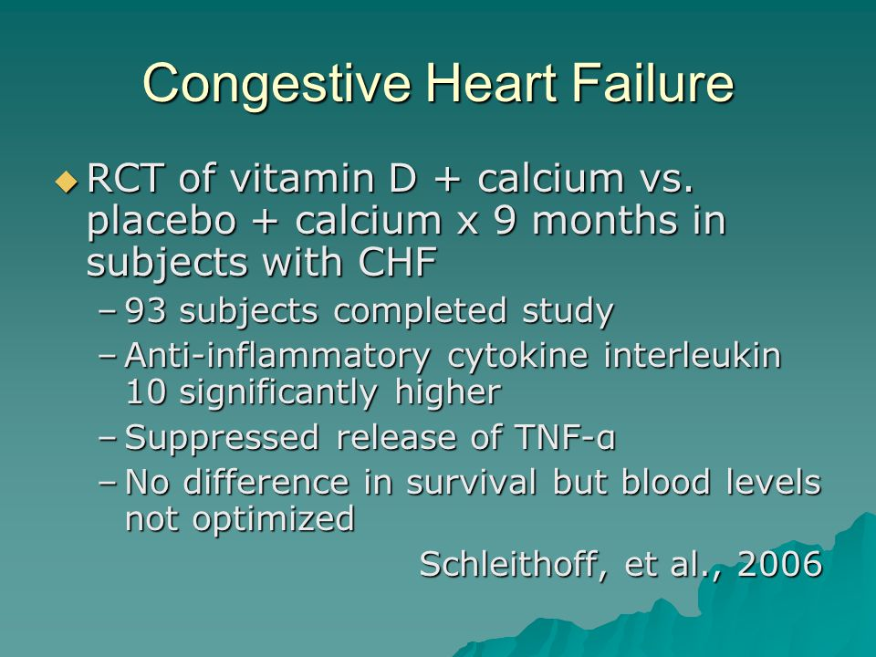 Congestive Heart Failure  RCT of vitamin D + calcium vs. placebo + calcium x 9 months in subjects with CHF –93 subjects completed study –Anti-inflamm