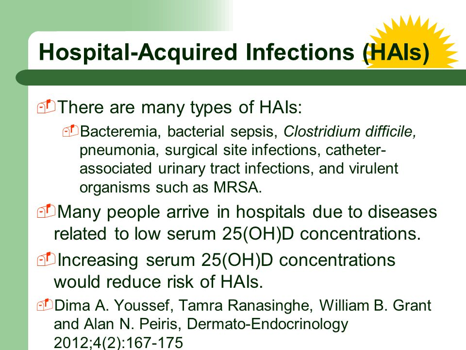 Hospital-Acquired Infections (HAIs)  There are many types of HAIs:  Bacteremia, bacterial sepsis, Clostridium difficile, pneumonia, surgical site in