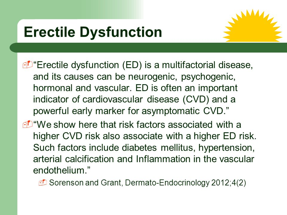 """Erectile Dysfunction  """"Erectile dysfunction (ED) is a multifactorial disease, and its causes can be neurogenic, psychogenic, hormonal and vascular. E"""
