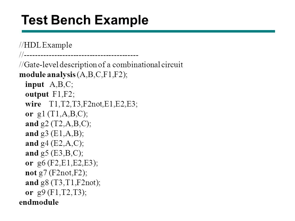 Test Bench Example //HDL Example //------------------------------------------ //Gate-level description of a combinational circuit module analysis (A,B