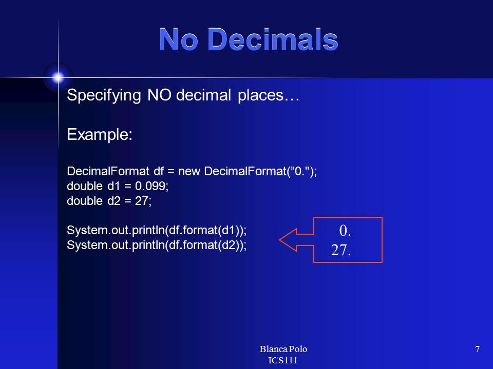 """Blanca Polo ICS111 7 No Decimals Specifying NO decimal places… Example: DecimalFormat df = new DecimalFormat(""""0."""