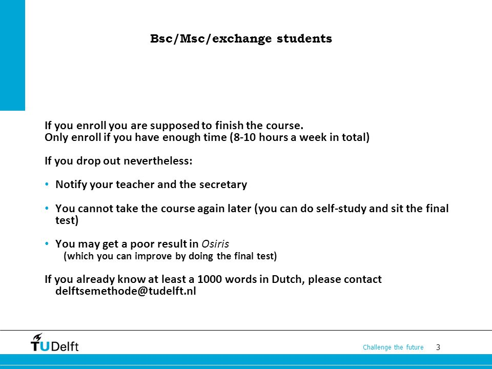 3 Challenge the future Bsc/Msc/exchange students If you enroll you are supposed to finish the course.