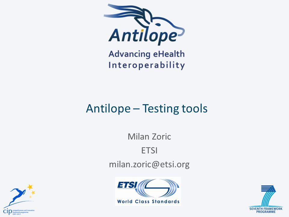 Antilope – Testing tools Milan Zoric ETSI milan.zoric@etsi.org