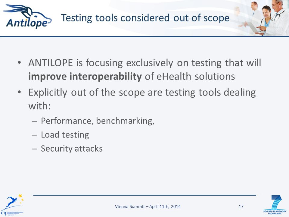 ANTILOPE is focusing exclusively on testing that will improve interoperability of eHealth solutions Explicitly out of the scope are testing tools deal
