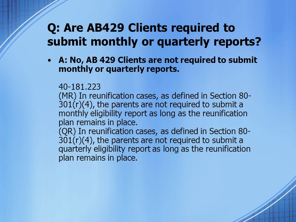 Q: Are AB429 Clients required to submit monthly or quarterly reports.