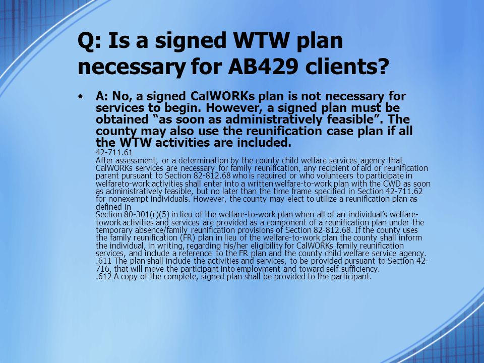 Q: Is a signed WTW plan necessary for AB429 clients.