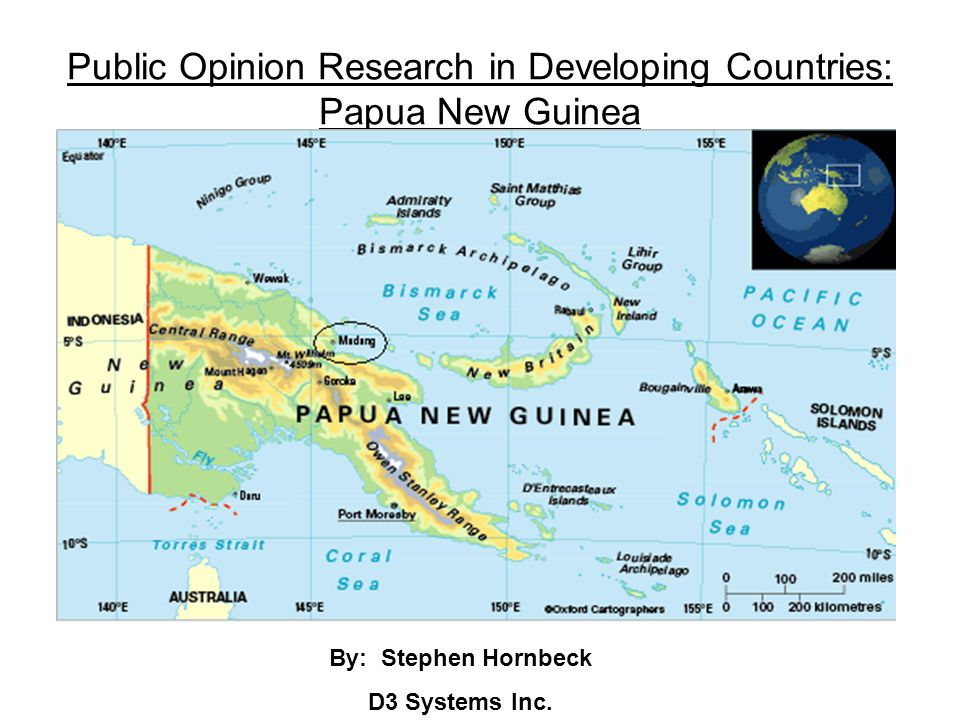 Public Opinion Research in Developing Countries: Papua New Guinea By: Stephen Hornbeck D3 Systems Inc.