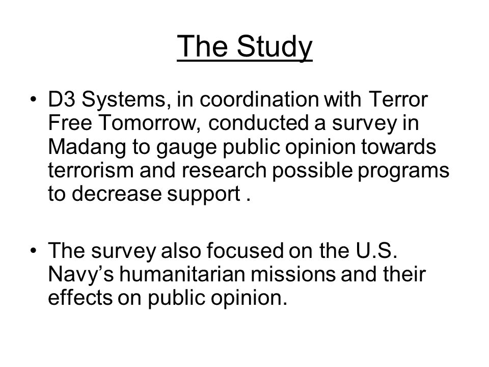 The Study D3 Systems, in coordination with Terror Free Tomorrow, conducted a survey in Madang to gauge public opinion towards terrorism and research possible programs to decrease support.