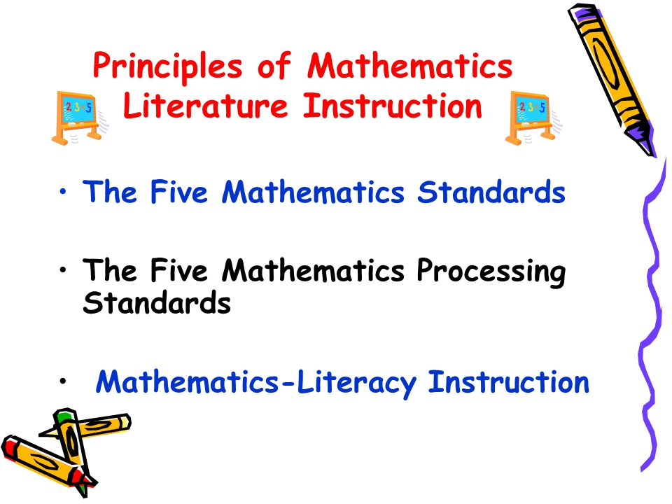 Principles of Mathematics Literature Instruction The Five Mathematics Standards The Five Mathematics Processing Standards Mathematics-Literacy Instruction