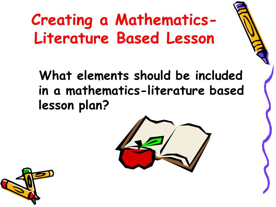 Creating a Mathematics- Literature Based Lesson What elements should be included in a mathematics-literature based lesson plan