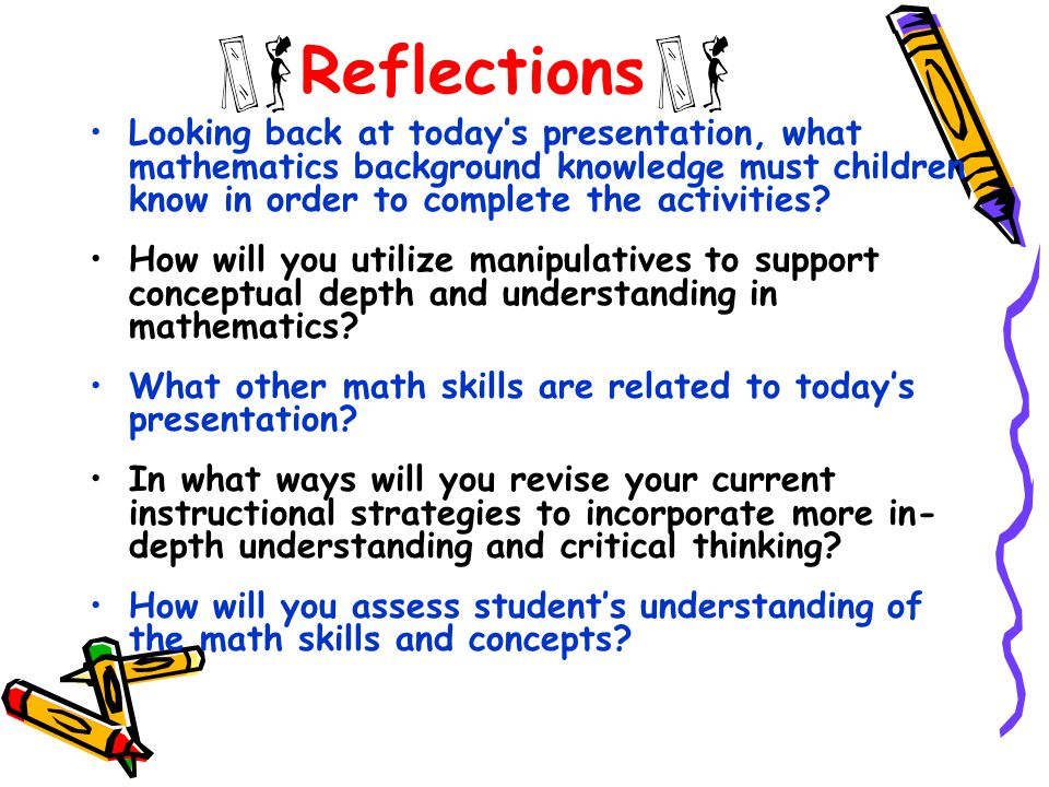 Reflections Looking back at today's presentation, what mathematics background knowledge must children know in order to complete the activities.