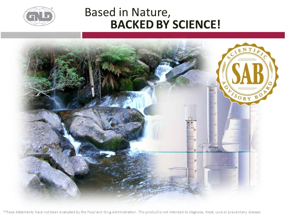 Based in Nature, BACKED BY SCIENCE! *These Statements have not been evaluated by the Food and Drug Administration. This product is not intended to dia