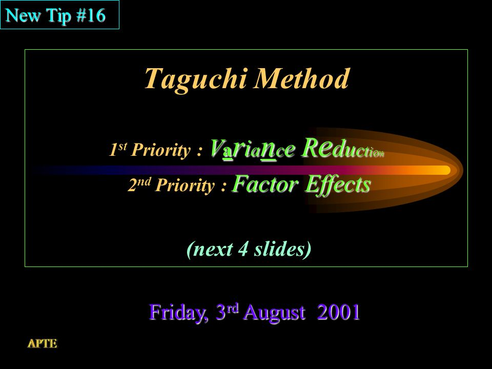 Why/When is Taguchi Method Appropriate A new tip Every Friday Friday, 3rd August 2001