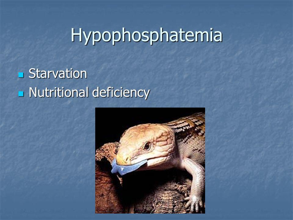 Hypophosphatemia Starvation Starvation Nutritional deficiency Nutritional deficiency