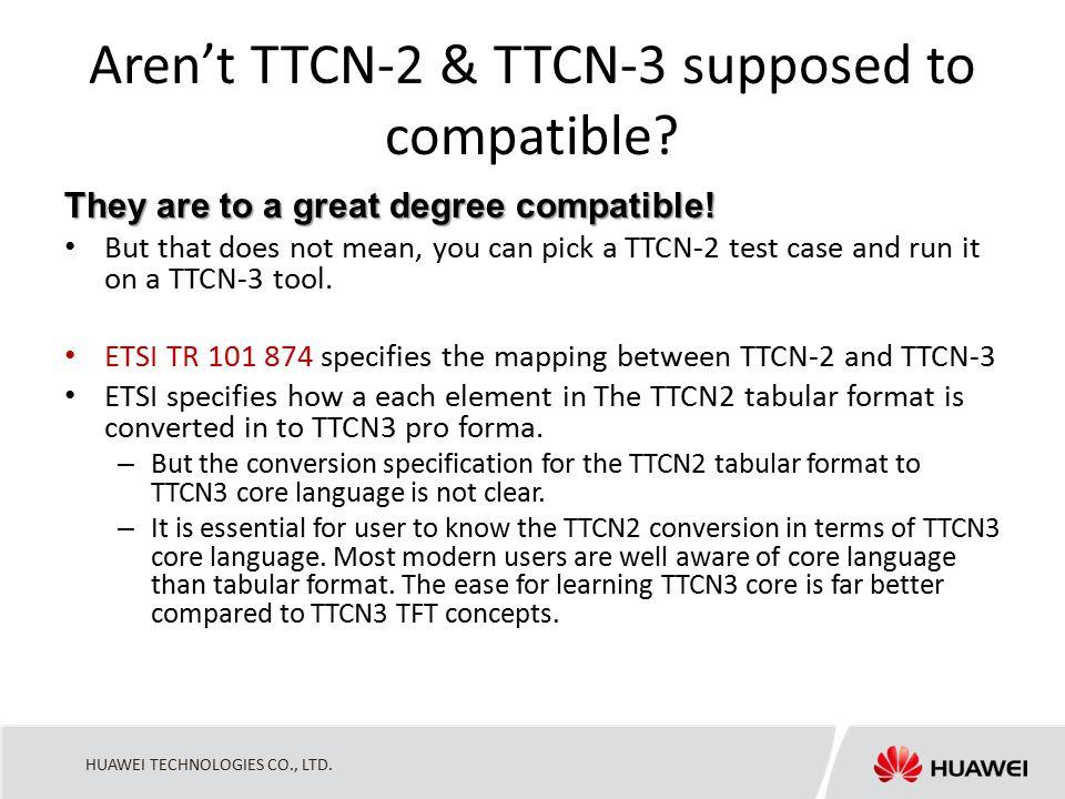 HUAWEI TECHNOLOGIES CO., LTD. Aren't TTCN-2 & TTCN-3 supposed to compatible.