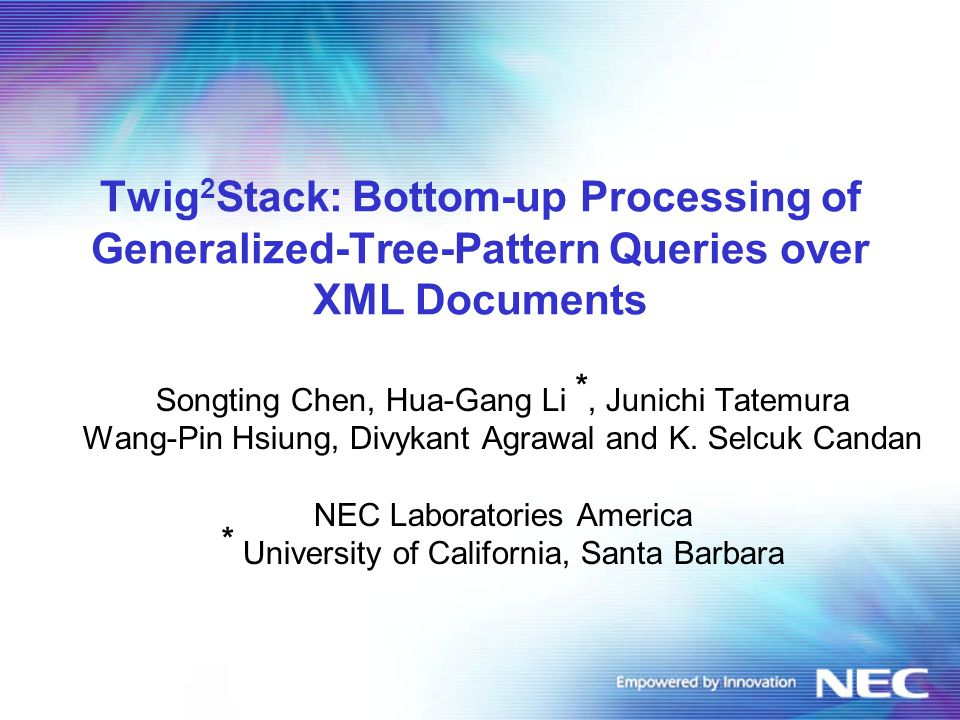 Twig 2 Stack: Bottom-up Processing of Generalized-Tree-Pattern Queries over XML Documents Songting Chen, Hua-Gang Li *, Junichi Tatemura Wang-Pin Hsiu