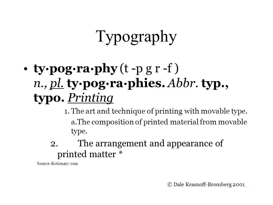 Typography ty·pog·ra·phy (t -p g r -f ) n., pl. ty·pog·ra·phies.
