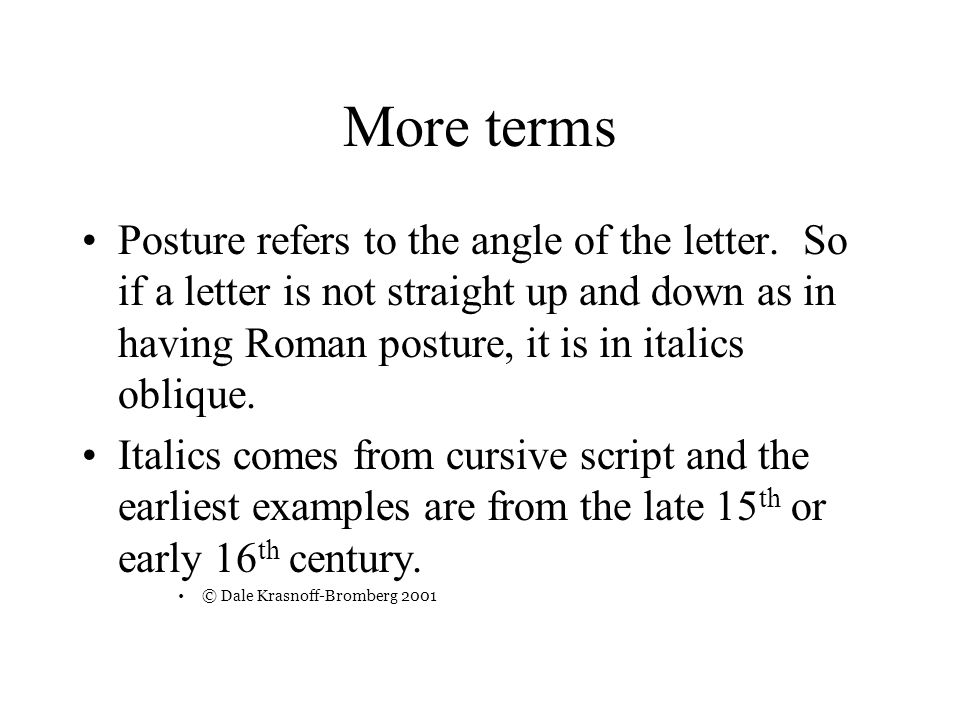 More terms Posture refers to the angle of the letter.