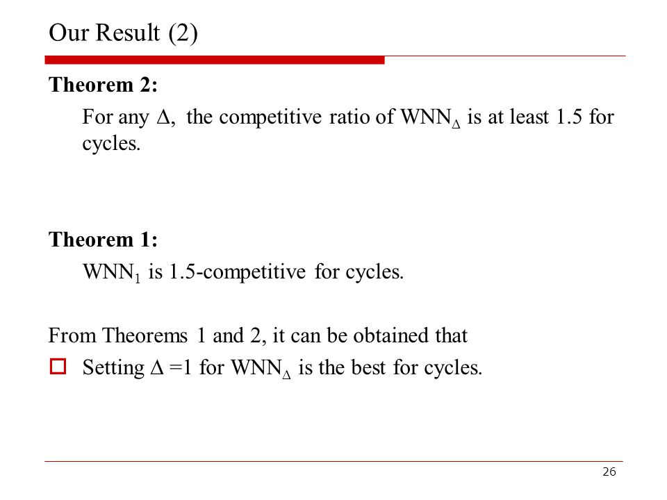 26 Our Result (2) Theorem 2: For any , the competitive ratio of WNN  is at least 1.5 for cycles.