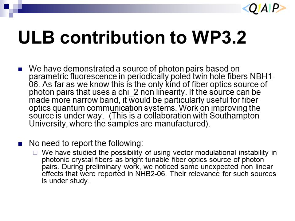 ULB contribution to WP3.2 We have demonstrated a source of photon pairs based on parametric fluorescence in periodically poled twin hole fibers NBH1-