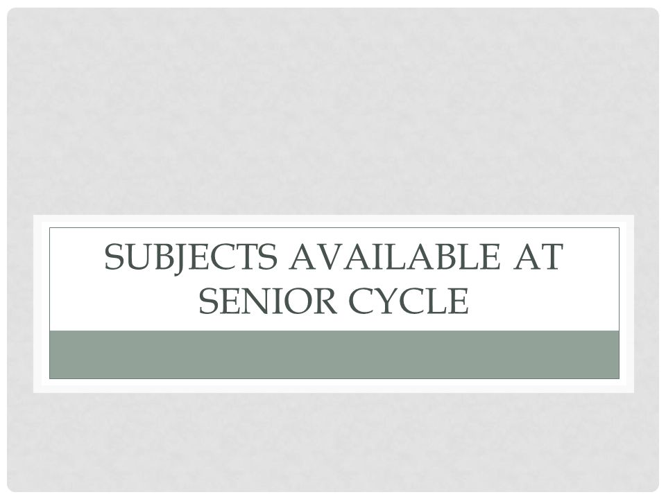 SUBJECTS AVAILABLE AT SENIOR CYCLE