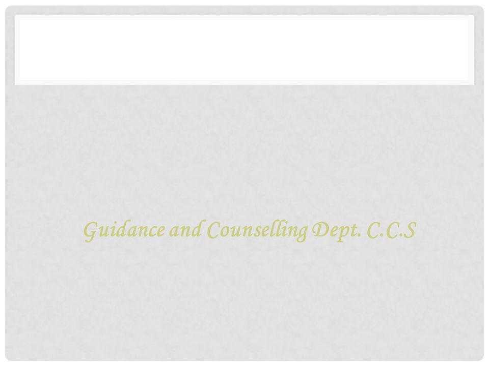 Guidance and Counselling Dept. C.C.S