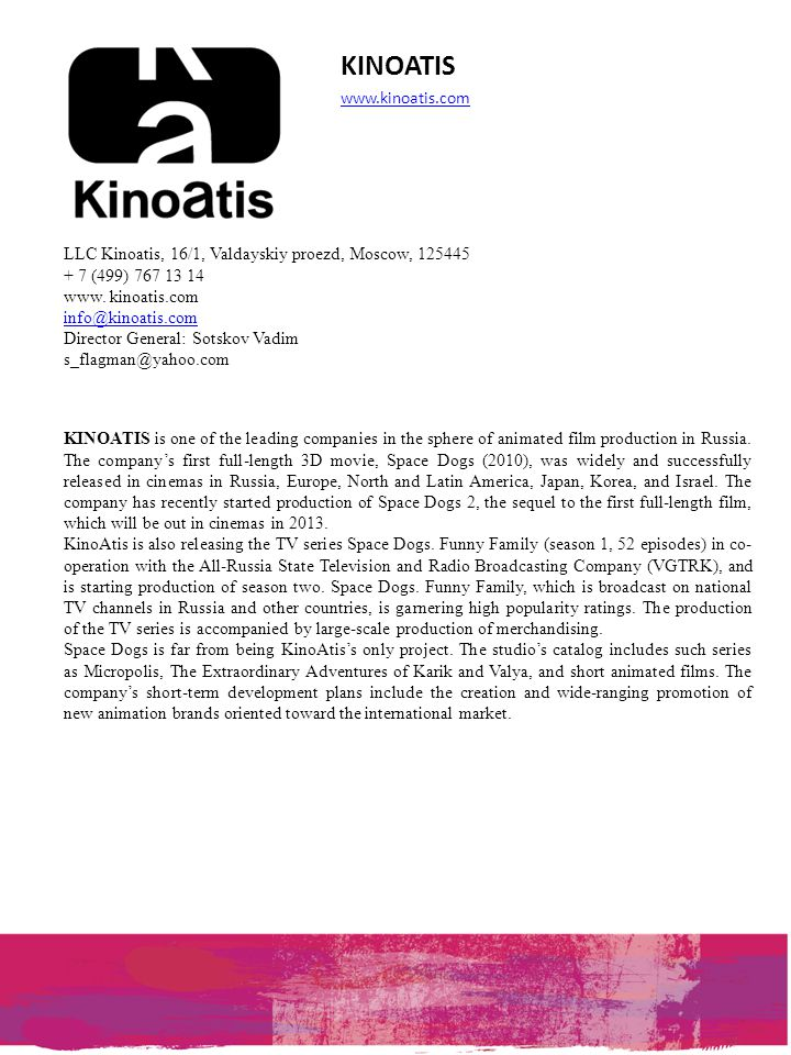 KINOATIS www.kinoatis.com KINOATIS is one of the leading companies in the sphere of animated film production in Russia. The company's first full-lengt