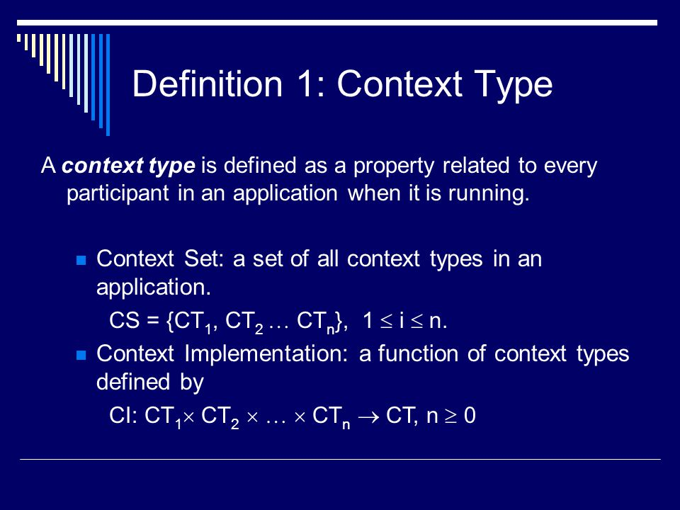 Definition 1: Context Type A context type is defined as a property related to every participant in an application when it is running. Context Set: a s