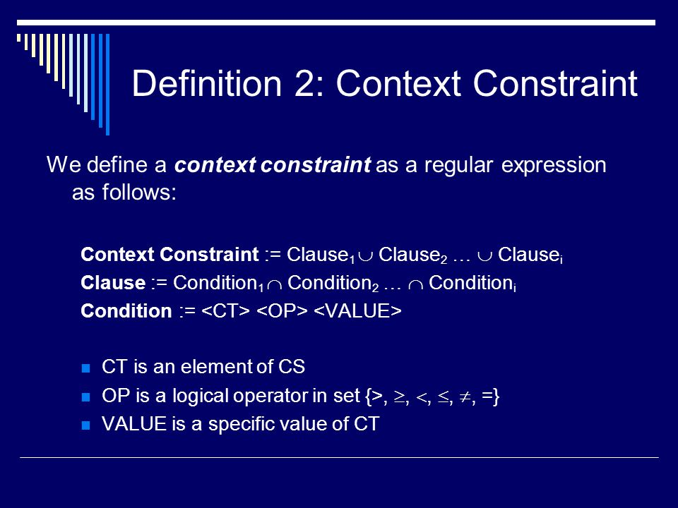 Definition 2: Context Constraint We define a context constraint as a regular expression as follows: Context Constraint := Clause 1  Clause 2 …  Clau