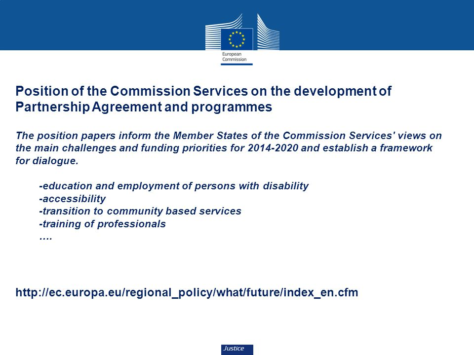 Position of the Commission Services on the development of Partnership Agreement and programmes The position papers inform the Member States of the Commission Services views on the main challenges and funding priorities for 2014-2020 and establish a framework for dialogue.